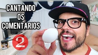Baixar CANTANDO OS COMENTÁRIOS #2