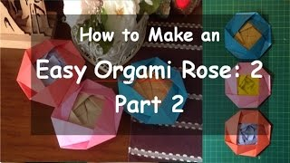 How To Make An Easy Origami Rose 2 Part 2