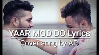 YAAR MOD DO Lyrics – Guru Randhawa, Millind Gaba | Cover song by World Wide AP