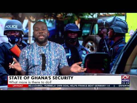 State of Ghana's Security: What more is there to do? - Upfront on JoyNews (16-6-21)