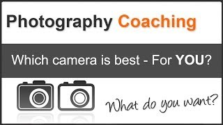 Photography Tips: Which Camera Is Best For YOU?
