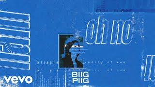 Biig Piig - Oh No (Audio)