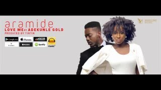 Aramide - Love Me (Audio) ft. Adekunle Gold