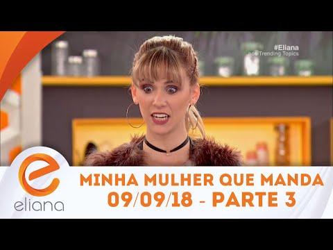 Minha Mulher Que Manda - Parte 3 | Programa Eliana (09/09/18)