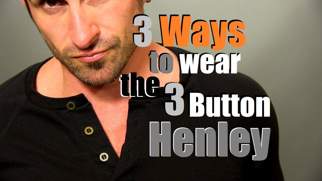 Black t shirt under button down - 3 Ways To Wear The 3 Button Henley How To Style The 3 Button Henley