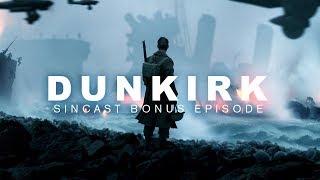 DUNKIRK - Bonus Episode!