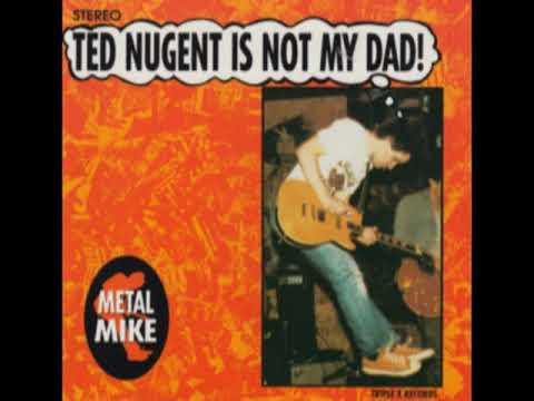 Metal Mike – Ted Nugent Is Not My Dad!  (mini Album )