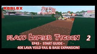 SFG - Roblox - Lumber Tycoon 2 - EP43 - Start Guide 40k Lava Yield Fail & Base Expansion!