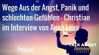 Wege Aus der Angst, Panik und schlechten Gefühlen - Christian im Interview von Anna Lena
