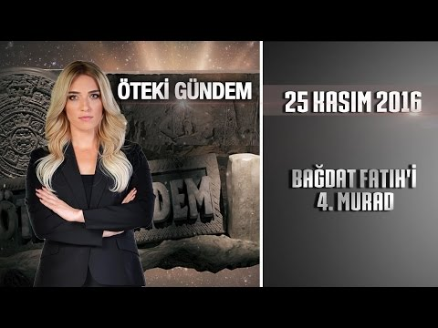 Öteki Gündem - 25 Kasım 2016 (Bağdat Fatih'i 4. Murad)