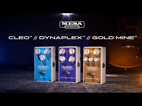 CLEO™, DYNAPLEX™ and GOLD MINE™ Overdrive Pedals   MESA/Boogie®