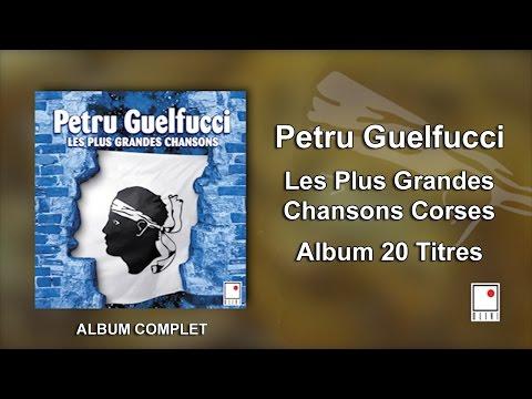 Petru Guelfucci - 20 Titres - Album Complet - Les Plus Grandes Chansons Corses