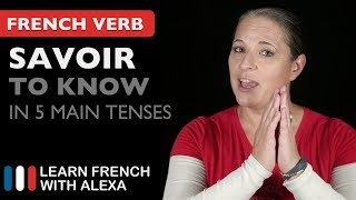 Savoir (to know) in 5 Main French Tenses