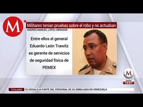 Hay pruebas de que 4 militares sabían de 'huachicoleo': AMLO