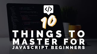 10 Things To Master For JavaScript Beginners
