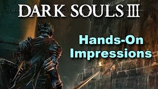 Dark Souls 3  - Hands-On Impressions