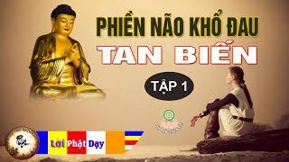 Vì Sao Bạn Mãi Phiền Não Khổ Đau - Nghe Lời Phật Dạy Để Lìa Khổ Được Vui An Lạc Hạnh Phúc ( tập 1 )