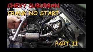 Chevy Suburban 5.7 : Crank No Start Part Ii