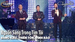 Bằng Kiều, Thiên Tôn, Đình Bảo - Nguồn Sáng Trong Tim Tôi | Live Show Đình Bảo