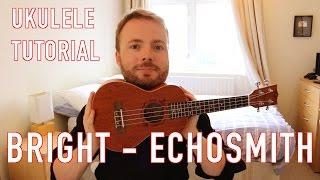 Bright - Echosmith (Ukulele Tutorial)