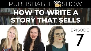 HOW TO WRITE A STORY THAT SELLS: Writing to Market vs. Chasing Trends | Publishable: Episode 7