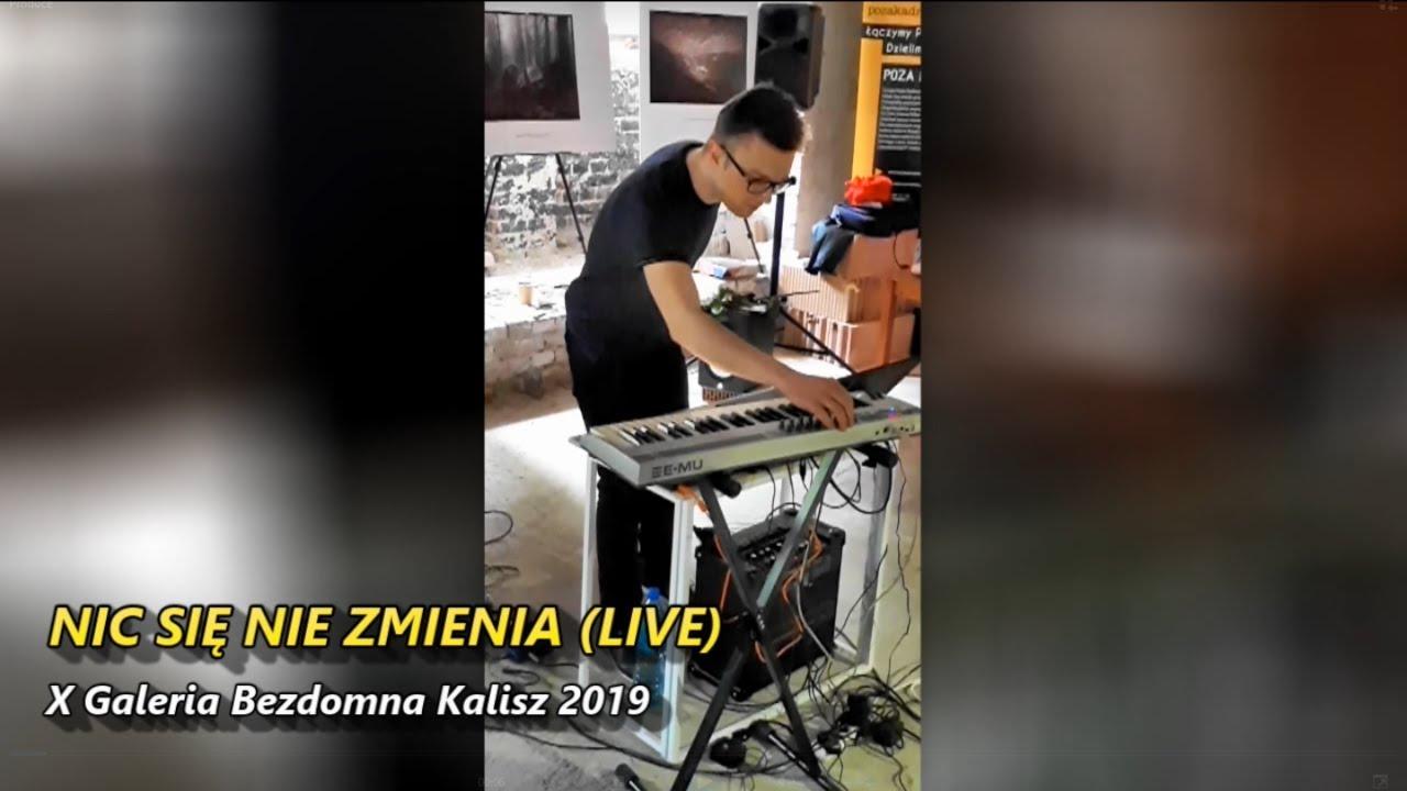 Nic się nie zmienia LIVE - X Galeria Bezdomna Kalisz 2019
