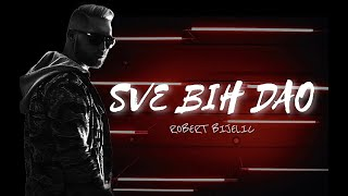 ROBERT BIJELIC - SVE BIH DAO (OFFICIAL VIDEO)