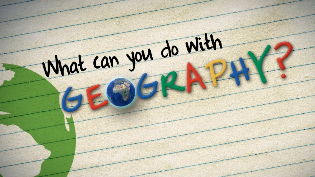 What Can You Do With Geography Youtube