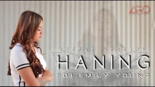 FDJ Emily Young - HANING | LAGU DAYAK | (Official Music Video) | REGGAE VERSION