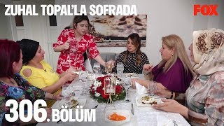 Zuhal Topal'la Sofrada 306. Bölüm