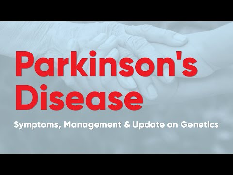 Parkinson's Disease Lecture: Symptoms, Management and Update on Genetics