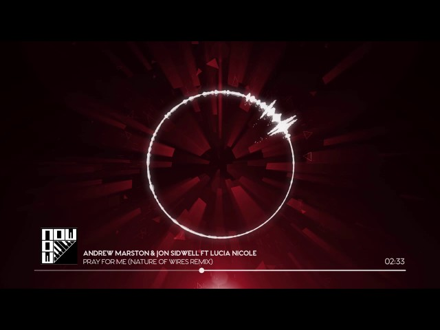 Andrew Marston & Jon Sidwell ft Lucia Nicole - Pray For Me (Nature of Wires Remix)
