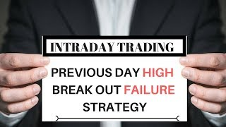 Intraday Trading Strategy:-Previous Day High Break Out Failure