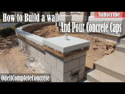 How to Build a Wall and Pour in Place Concrete Caps For Wall