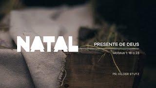 NATAL – PRESENTE DE DEUS / Pr. Hilder Stutz