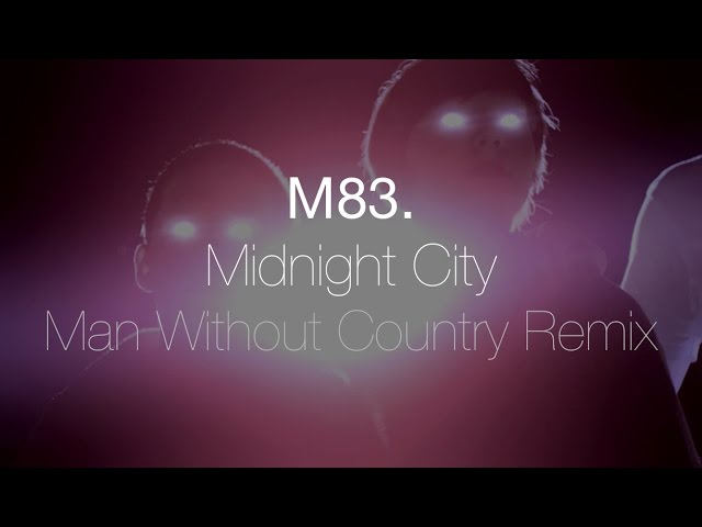 m83-midnight-city-man-without-country-remix-m83