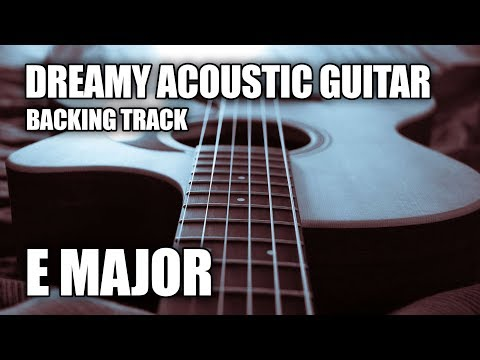 Dreamy Acoustic Guitar Backing Track In E Major