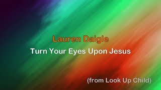Turn Your Eyes Upon Jesus - Lauren Daigle [lyrics]