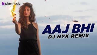 Aaj Bhi Remix | DJ NYK | Vishal Mishra | Ali Fazal | Surbhi Jyoti | VYRL | Play Music