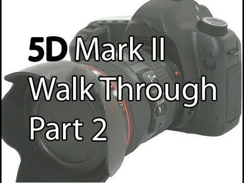 What Each Function Of The Canon 5D Mark II Does & How To Use Them Part 2
