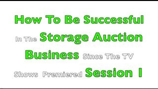How To Be Successful In The Storage Auction Business Since The TV Shows Session 1 Glendon Cameron