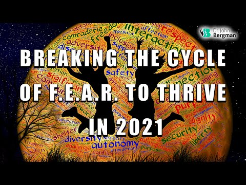 Breaking The Cycle of F.E.A.R. to Thrive in 2021