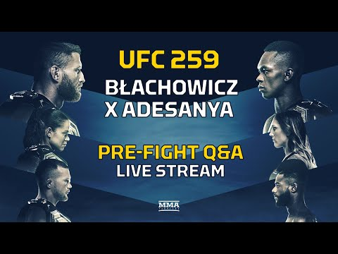 UFC 259: Blachowicz vs. Adesanya Pre-Fight Q&A LIVE Stream - MMA Fighting