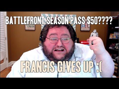Battlefront Has a 50 dollar season pass? Francis gives up.