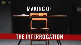 Untypical - The Interrogation l The Making