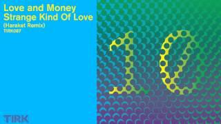 Love and Money   Strange Kind Of Love Haraket Remix