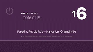 ▶ M.I.R — 16 — TRAP 2: Ruxell ft. Robbie Rule – Hands Up (Original Mix)