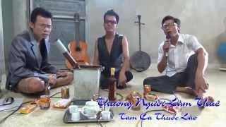 Nhạc chế - Thương Người Làm Thuê ( tam ca thuốc lào )