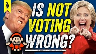 Is It WRONG If You Don't Vote? (Trump vs. Hillary) – 8-Bit Philosophy by : Wisecrack