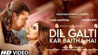 Dil Galti Kar Baitha Hai(Official Video Song)|Jubin Nautiyal| Mouni Roy|Gurmeet C|Himansh K|Meet B